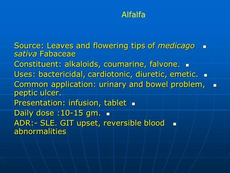 Alfalfa Source: Leaves and flowering tips of medicago sativa Fabaceae Source: Leaves and flowering tips of medicago sativa Fabaceae Constituent: alkaloids,