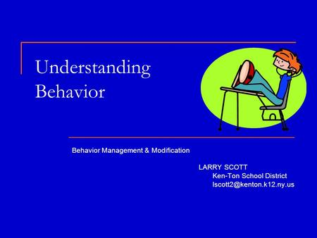 Understanding Behavior Behavior Management & Modification LARRY SCOTT Ken-Ton School District