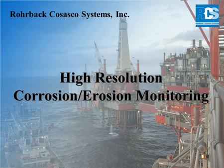 High Resolution Corrosion/Erosion Monitoring Rohrback Cosasco Systems, Inc.