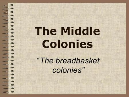 """The breadbasket colonies"""