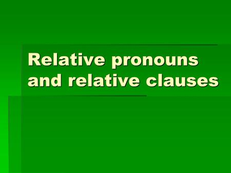 Relative pronouns and relative clauses. A relative clause gives information about a noun. It immediately follows the noun it describes and often begins.
