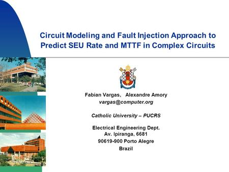 Circuit Modeling and Fault Injection Approach to Predict SEU Rate and MTTF in Complex Circuits Fabian Vargas, Alexandre Amory Catholic.