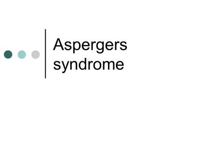 Aspergers syndrome.