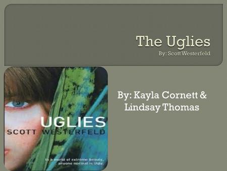 The Uglies By: Scott Westerfeld
