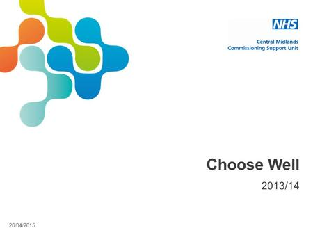 26/04/2015 Choose Well 2013/14. 26/04/2015 Choose Well When You're Unwell.