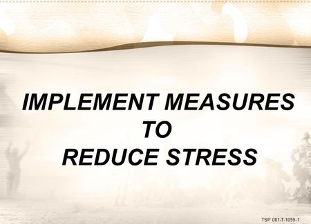 TSP 081-T-1059-1 IMPLEMENT MEASURES TO REDUCE STRESS.
