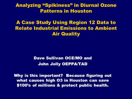 "Analyzing ""Spikiness"" in Diurnal Ozone Patterns in Houston A Case Study Using Region 12 Data to Relate Industrial Emissions to Ambient Air Quality Dave."