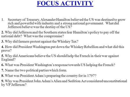 FOCUS ACTIVITY 1.Secretary of Treasury, Alexander Hamilton believed the US was destined to grow rich and powerful with industry and a strong national government.