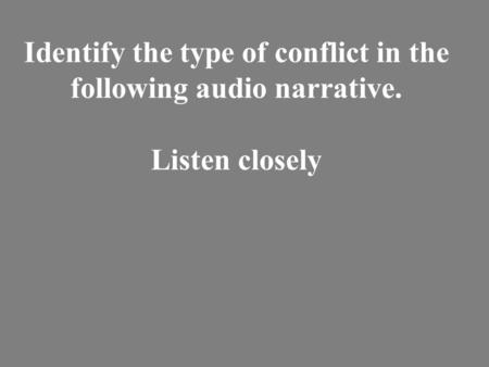 Identify the type of conflict in the following audio narrative. Listen closely.