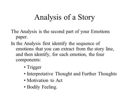 Analysis of a Story The Analysis is the second part of your Emotions paper. In the Analysis first identify the sequence of emotions that you can extract.