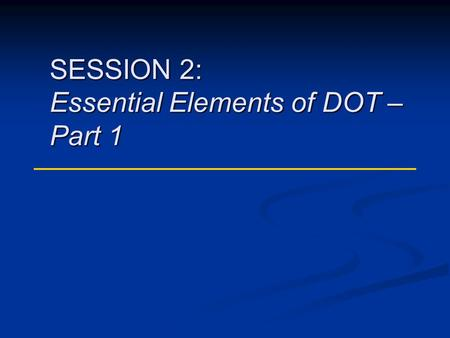 SESSION 2: Essential Elements of DOT – Part 1. DOT Curriculum Session 22 Risks for Nonadherence When patients are adherent: 1.Risk for developing drug-resistant.