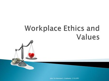 Jobs for Montana's Graduates C15L2PP1. Ethics is defined as the specific moral choices made by an individual in his relationship with others. They are.