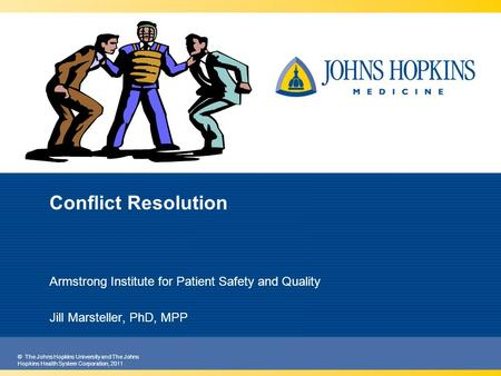 © The Johns Hopkins University and The Johns Hopkins Health System Corporation, 2011 Conflict Resolution Armstrong Institute for Patient Safety and Quality.