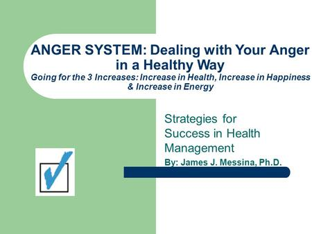 ANGER SYSTEM: Dealing with Your Anger in a Healthy Way Going for the 3 Increases: Increase in Health, Increase in Happiness & Increase in Energy Strategies.