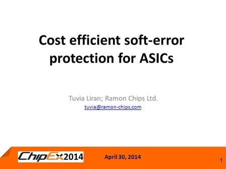 April 30, 2014 1 Cost efficient soft-error protection for ASICs Tuvia Liran; Ramon Chips Ltd.