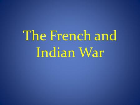 The French and Indian War. Bell Ringers We will beginning bell ringers this week Each day a question will be up on the Smartboard You will answer this.