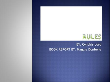 BY: Cynthia Lord BOOK REPORT BY: Maggie Donlevie.