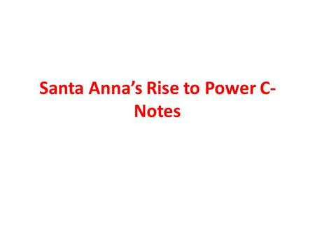 Santa Anna's Rise to Power C-Notes