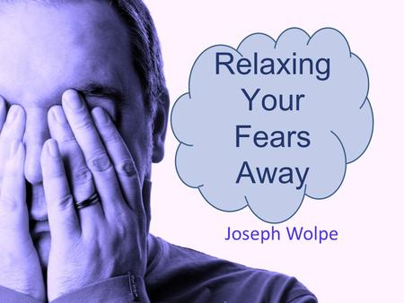 Relaxing Your Fears Away
