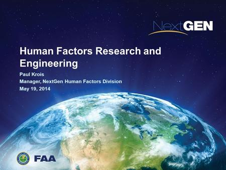 1 Human Factors Research and Engineering Paul Krois Manager, NextGen Human Factors Division May 19, 2014.