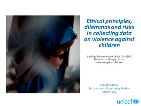Ethical principles, dilemmas and risks in collecting data on violence against children Findings from the work of the CP MERG technical working group on.