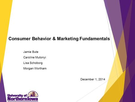 Consumer Behavior & Marketing Fundamentals Jamie Bute Caroline Mutonyi Lisa Schoborg Morgan Wortham December 1, 2014.