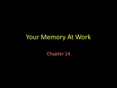 Your Memory At Work Chapter 14. Pre-Reading! We are going to do 2 memory tests.