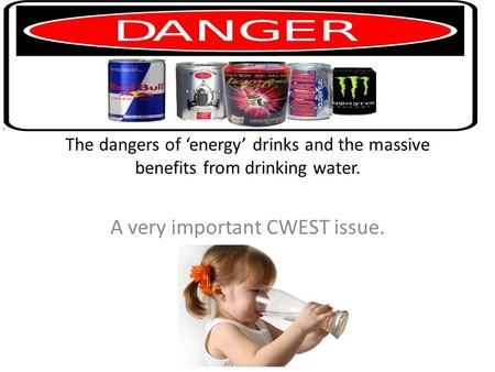 The dangers of 'energy' drinks and the massive benefits from drinking water. A very important CWEST issue.