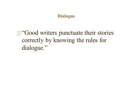 "Dialogue 4 ""Good writers punctuate their stories correctly by knowing the rules for dialogue."""