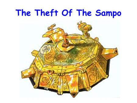 The Theft Of The Sampo. 'The Theft Of The Sampo' is part of an ancient legend from Finland. The story was written down in the 19 th century, as part of.