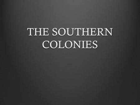 THE SOUTHERN COLONIES. Vocabulary Proprietary Colony Colony governed by a single owner Royal Colony Colony ruled by the King's appointed officials Act.
