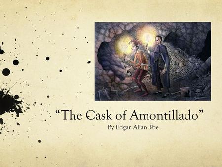 essay setting cask amontillado Cask of amontillado we will write a custom essay sample on cask of amontillado or any similar the setting describes piled up bones by the walls of the catacombs.
