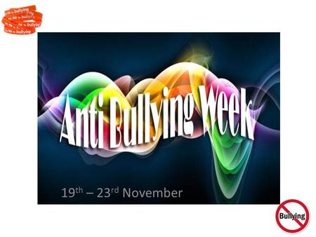 19 th – 23 rd November. What is Bullying? ''Behaviour by an individual or group, usually repeated over time, that intentionally hurts another individual.