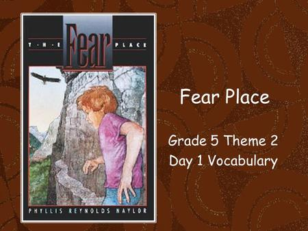 Fear Place Grade 5 Theme 2 Day 1 Vocabulary. We were cautious as we entered the dark cave. Cautious means to be careful.