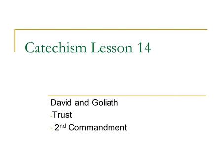 Catechism Lesson 14 David and Goliath - Trust - 2 nd Commandment.