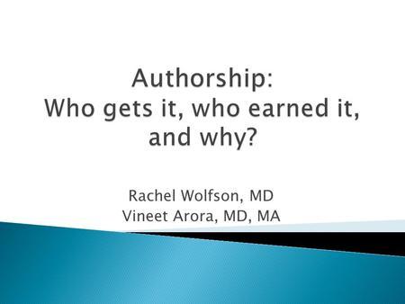 Rachel Wolfson, MD Vineet Arora, MD, MA.  Workshop based on curriculum for junior faculty found in MedEdPORTAL O'Sullivan P, Chauvin S, Wolf F, Richardson.