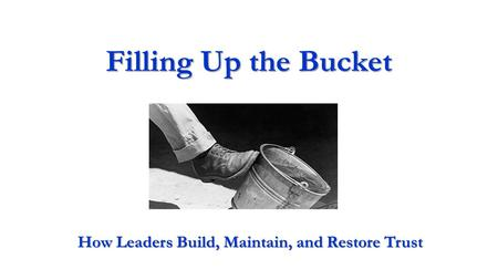 Filling Up the Bucket How Leaders Build, Maintain, and Restore Trust.