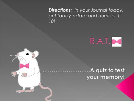 Directions : In your Journal today, put today's date and number 1- 10!