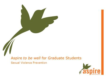 Aspire to be well for Graduate Students Sexual Violence Prevention.