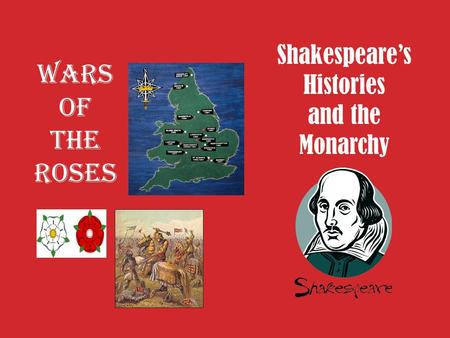 Shakespeare's Histories and the Monarchy Wars of the Roses.