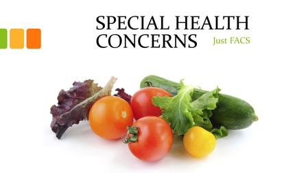 SPECIAL HEALTH CONCERNS Just FACS. Nutrition for Prevention In most cases, health risks can be reduced by making healthy food choices. Resources include.