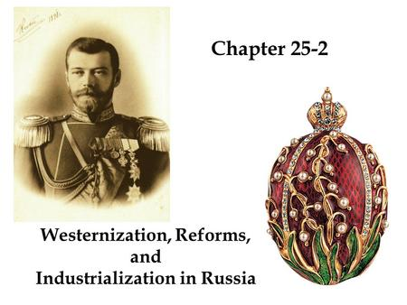 Westernization, Reforms, and Industrialization in Russia Chapter 25-2.
