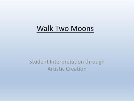 Walk Two Moons Student Interpretation through Artistic Creation.