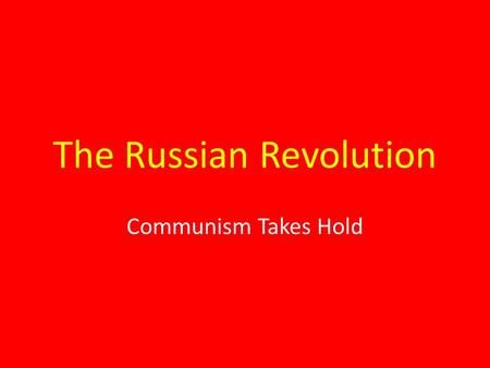 The Russian Revolution Communism Takes Hold. Czar Alexander III Becomes Czar in 1881 Keeps Autocracy – Absolute Rule Against Reform Censorship – Secret.