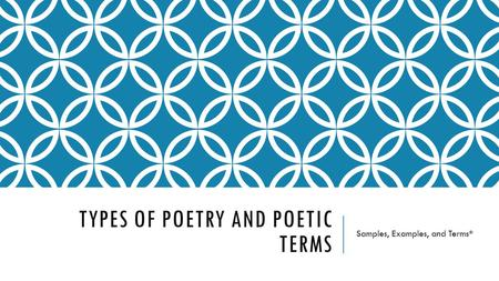 TYPES OF POETRY AND POETIC TERMS Samples, Examples, and Terms*