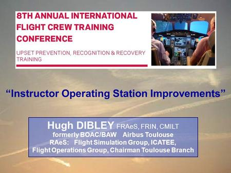 Hugh DIBLEY FRAeS, FRIN, CMILT formerly BOAC/BAW Airbus Toulouse RAeS: Flight Simulation Group, ICATEE, Flight Operations Group, Chairman Toulouse Branch.