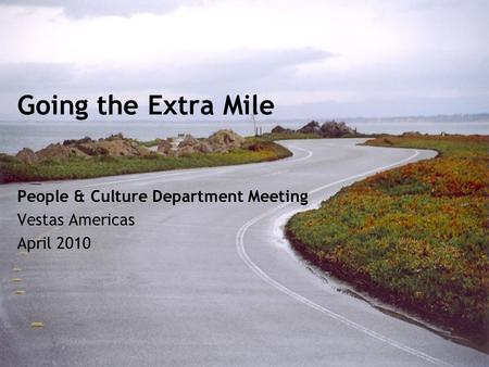 Going the Extra Mile People & Culture Department Meeting Vestas Americas April 2010.