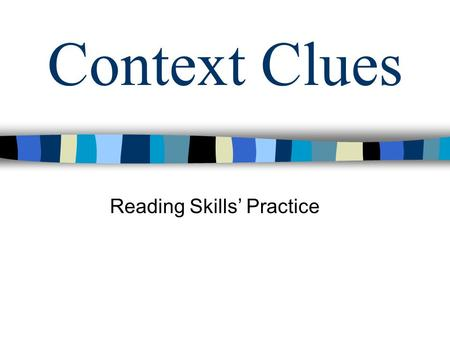 Context Clues Reading Skills' Practice. a.hard to find b.easy to see c.all around d.unknown Use the context clues to determine the meaning of the underlined.