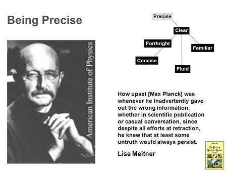 Being Precise How upset [Max Planck] was whenever he inadvertently gave out the wrong information, whether in scientific publication or casual conversation,