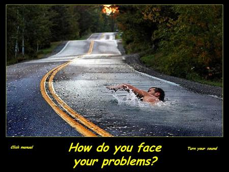 How do you face your problems? Click manual Turn your sound.